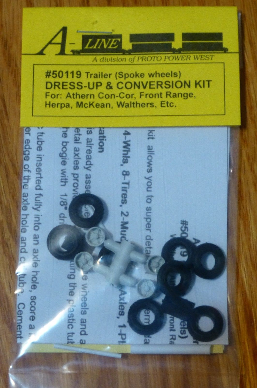 A-Line 50119 HO Dress-up Kit with Spoke Wheels (8) This is an A-Line 50119 HO Scale Dress-up Kit with Spoke Wheels (8). This kit allows you to super detail an HO intermodal trailer with a minimum of effort. (for Walthers - Athearn - Front Range- Herpa- McKean-Con Cor etc.). Kit includes: 4-wheels, 8-Tires, 2-Mud Flaps, 2-Axles,1-Adapter Tube, 1-Mud flap brkt.Condition: Part (N/ATrainz does not provide grading for parts.Standards for all toy train related accessory items apply to the visual appearance of the item and do not consider the operating functionality of the equipment.Condition and Grading Standards are subjective, at best, and are intended to act as a guide. )Operational Status: FunctionalThis part is in workable condition.Original Box: NoManufacturer: A-LineModel Number: 50119Category 1: PartsCategory 2: HO ScaleAvailability: Ships in 3 to 5 Business Days.We are unable to provide parts lookup service or fitment assistance.The Trainz SKU for this item is P11953924. Track: 11953924 - FS - 001 - TrainzAuctionGroup00UNK - TDIDUNK